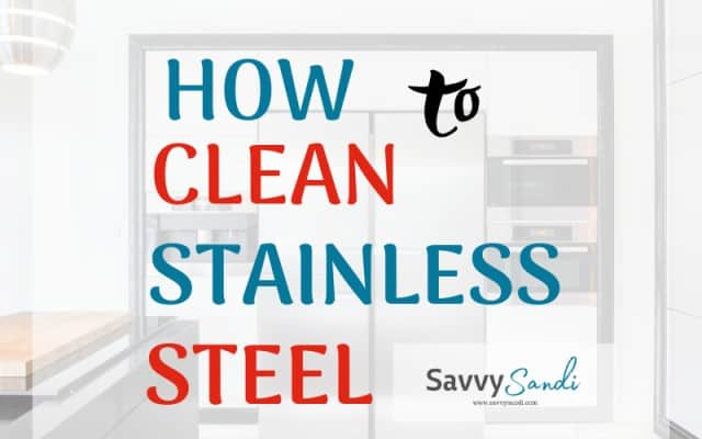 How to Clean Stainless Steel in the Kitchen.