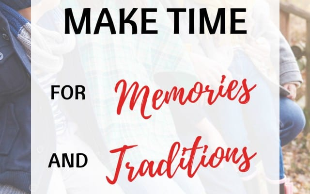 Make time for memories and traditions